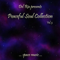 Peaceful Soul Collection, Vol. 3  (Space Music) — Del Rio