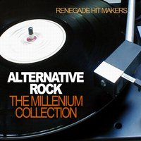 Alternative Rock - The Millenium Collection — Renegade Hit Makers