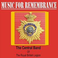 Music for Remembrance — The Central Band of The Royal British Legion