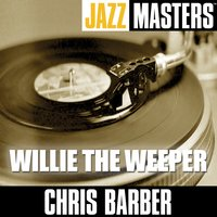 Jazz Masters: Willie The Weeper — Chris Barber