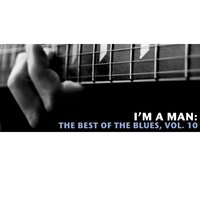 I'm a Man: The Best of the Blues, Vol. 10 — сборник