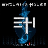 Come Alive — ENDURING HOUSE