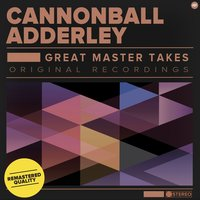 Great Master Takes — Cannonball Adderley Quintet, Cannonball Adderley, Cannonball Adderley, Cannonball Adderley Quintet