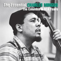 The Essential Charles Mingus: The Columbia & RCA Years — Charles Mingus