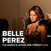 The World Is Gonna End Tonight — Belle Perez