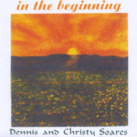 In The Beginning — Dennis and Christy Soares