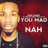 You Mad or Nah [feat. Spanky Mack & Wild Milly] — Mike Hardy, Wild Milly, Spanky Mack