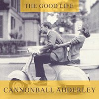The Good Life — Cannonball Adderley