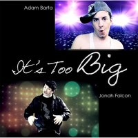 It's Too Big — Jonah Falcon & Adam Barta