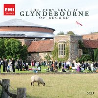 The Very Best of Glyndebourne on Record — Various Artists & Orchestras, Glyndebourne Festival Chorus/Glyndebourne Festival Orchestra
