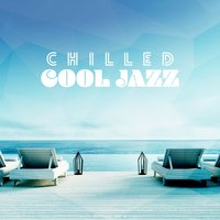 Chilled Cool Jazz — Instrumental Music Songs