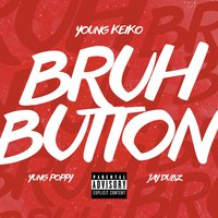 Bruh Button (feat. Yung Poppy & Jay Dubz) — Yung Poppy, Young Keiko, Jay Dubz