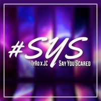 Say You Scared — Tyro & Jc