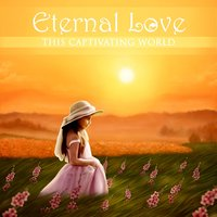 This Captivating World — Eternal Love