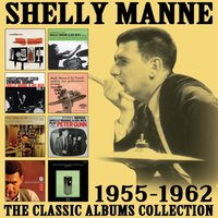 The Classic Albums Collection: 1955 - 1962 — Shelly Manne