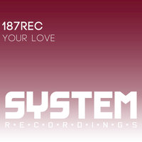 Your Love — 187rec
