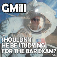 "The ""Shouldn't He Be Studying For the Bar Exam?"" E.P. — GMill"