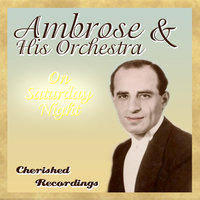 On Saturday Night — Ambrose and His Orchestra