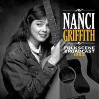 Folkscene Broadcast 1983 — Nanci Griffith