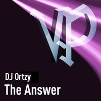The Answer — DJ Ortzy