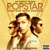 Popstar: Never Stop Never Stopping — The Lonely Island