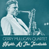 Nights at the Turntable — The Gerry Mulligan Quartet