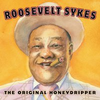 The Original Honeydripper — Roosevelt Sykes
