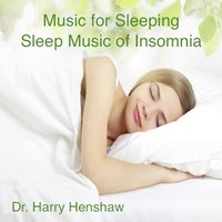 Music for Sleeping: Sleep Music of Insomnia — Dr. Harry Henshaw