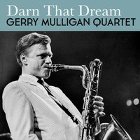 Darn That Dream — The Gerry Mulligan Quartet