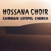 Zambian Gospel Church — Hossana Choir