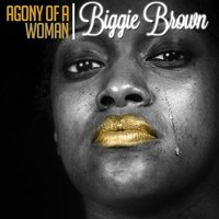 Agony of a Woman — Biggie Brown