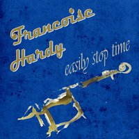 Easily Stop Time — Françoise Hardy