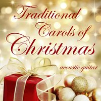 Traditional Carols of Christmas – Acoustic Guitar — Instrumental Holiday Music Artists