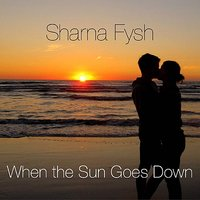 When The Sun Goes Down — Sharna Fysh