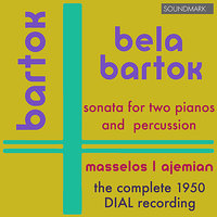 Bela Bartok: Sonata for Two Pianos and Percussion - The Complete 1950 Dial Recording — William Masselos, Maro Ajemian, Saul Goodman, Abraham Marcus, Бела Барток