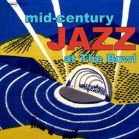 Mid-Century Jazz at the Bowl — сборник