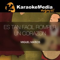 Es Tan Facil Romper Un Corazon [In The Style Of Miguel Mateos] — Karaokemedia