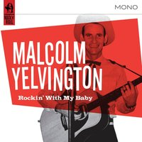 Rockin' With My Baby — Malcolm Yelvington