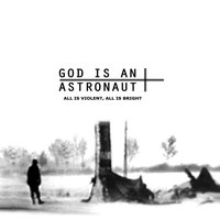 All Is Violent, All Is Bright — God Is an Astronaut