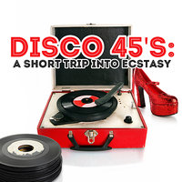 Disco 45's: A Short Trip Into Ecstasy — сборник