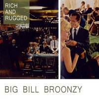 Rich And Rugged — Big Bill Broonzy