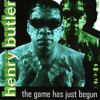 The Game Has Just Begun — Henry Butler