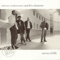 Curves Of Life/Live In Paris — Steve Coleman, Steve Coleman and Five Elements, Five Elements
