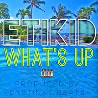 What's Up — Etikid