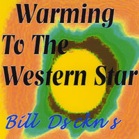 Warming To The Western Star — Bill Dyckns