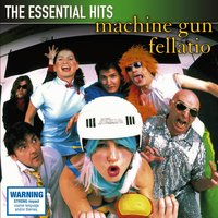 The Essential Hits — Machine Gun Fellatio