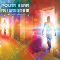 My Latest Sincerity — Polar Bear Referendum