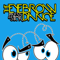 The Eyebrow Dance — Press N' Stick