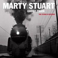 Ghost Train: The Studio B Sessions — Marty Stuart