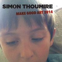 Make Good Art 2014 — simon thoumire